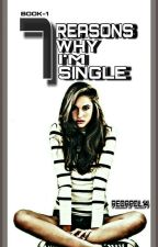 7 Reasons Why I'm Single (Completed) by RedApol14