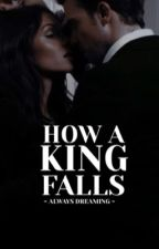 How a King Falls  by X_always_dreaming_x