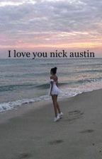 I love you nick Austin by idkwhatiamdoing17