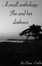 A small anthology-She and her darkness by Elena_Cumberbatch