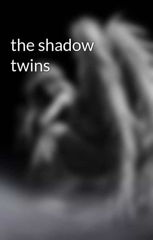the shadow twins by Emolover1492