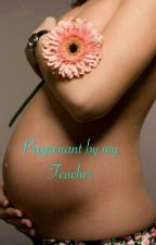 Pregnant By My Teacher by KKLOVESBOOK