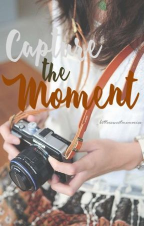 Capture the Moment by _bittersweetmemories
