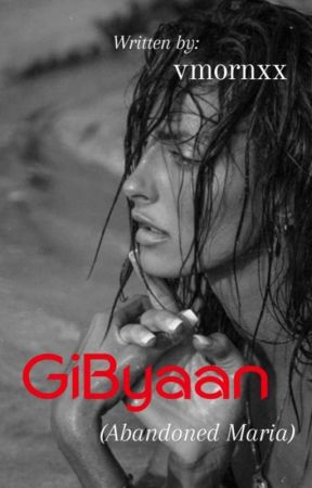 GiByaan ( Abandoned Maria ) by vmornxx