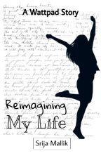 My Life: Reimagined  by srija_mallik