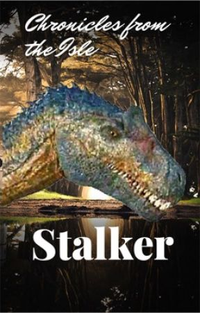 Chronicles of the Isle One: Stalker (An Isle of the Extinct short story) by SniperAC8547