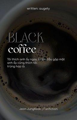 Đọc truyện 정국 ;; Black coffee