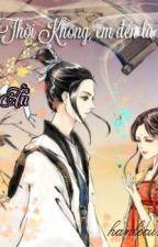 Xuyên qua thời không, em đến là để yêu anh! by hanlecung