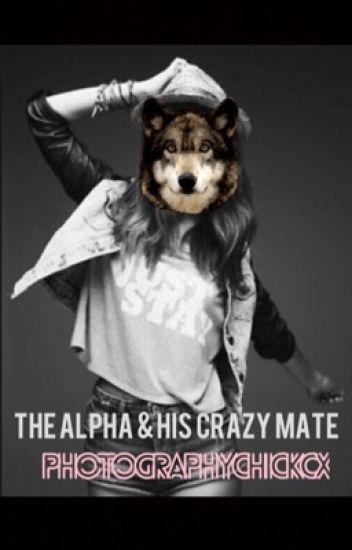 The Alpha & His Crazy Mate.