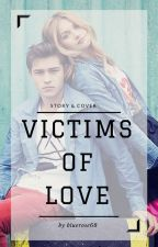 Victims of Love ** by bluerose68