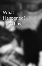 What Happened?! (boyxboy) by doramalifforce