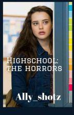 Highschool: The Horrors by ally_shotz