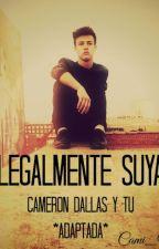 """""""Legalmente Suya"""" [Adaptada] Cameron Dallas y Tu by __CIRJ__"""