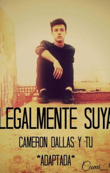 """""""Legalmente Suya"""" [Adaptada] Cameron Dallas y Tu"""
