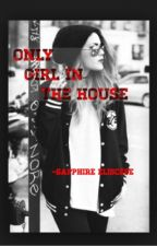 Only Girl in the House by SapphireEliscepe