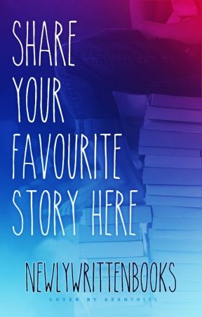 Share Your Favourite Story Here by newlywrittenbooks
