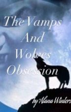 The Vamps and Wolves Obsession by KathRYN1201