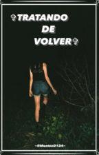 Tratando De Volver *PAUSADA* by MontseD124