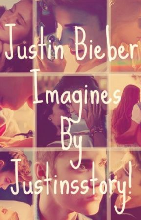 Short Justin Bieber Imagines by justinsstory