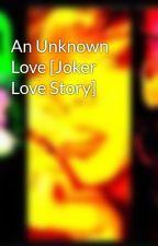 An Unknown Love [Joker Love Story] by PlayDannyBoy