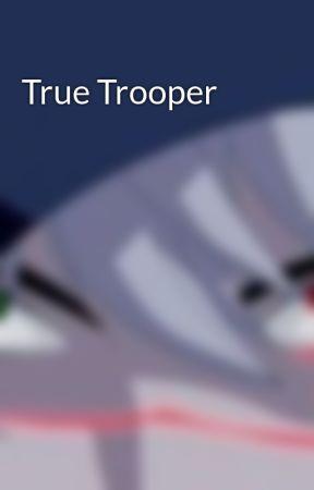 True Trooper by Shadowknight1983