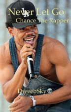 Never Let Go   Chance the rapper by dweebsky