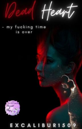 Dead Heart - my fucking time is over by Excalibur1509