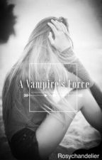 A Vampire's Force by Rosychandelier