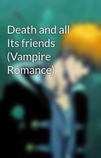 Death and all Its friends (Vampire Romance) by DAOS88