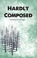 Hardly Composed by summercravings