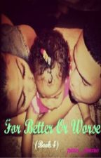 For Better Or Worse - The Final Book {Book 4} (Completed) by paris_monroe