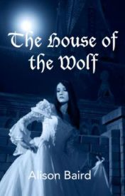 THE HOUSE OF THE WOLF by AlisonBaird