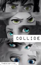 Collide by _TheBigFive_