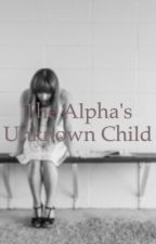 The Alpha's unknown child by xSupernaturalgirl