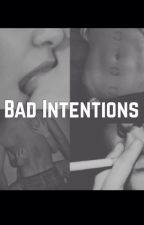 Bad Intentions. by my_wonderland