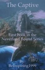 The Captive (First Book in the Neverland Bound Series) by BeInspiring1999