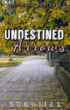 Undestined Arrows (Batangas Series #2) (ON-HOLD) by sugoiizx