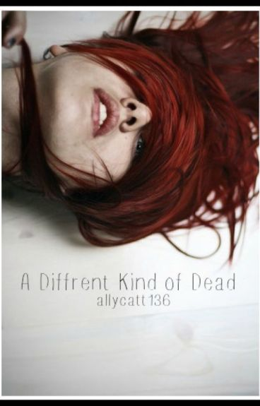 A Diffrent Kind of Dead by allycatt136