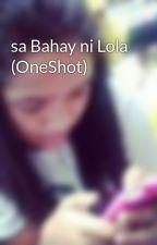 sa Bahay ni Lola (OneShot) by liezeel