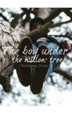 The Boy Under The Willow Tree by Scattered_Roses