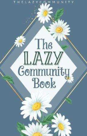 The Lazy Community Book [Closed] by TheLazyCommunity