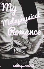 My Metaphysical Romance by askingtrash