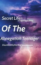 Secret Life Of The Abnegation Teenager by DauntlessSlytherBird