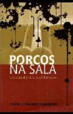 Porcos na sala ...um manual pratico sobre libertação by Gabrielasantos15789