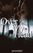 Over My Head by peruzadani
