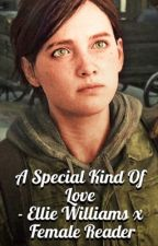 A Special Kind Of Love - Ellie Williams x Female Reader by EverybodysFool21
