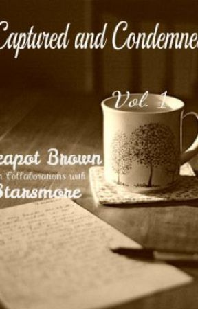 Captured and Condemned Vol. I by teapotbrown