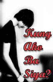 Kung Ako Ba Siya? (One-shot) by Yhancel