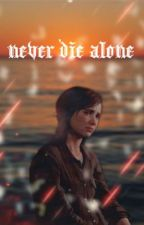 never die alone ||ellie williams x female reader|| by boredbxtch05