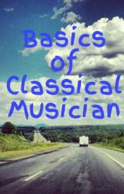 Basics of Classical Musician by AshleyViolin78